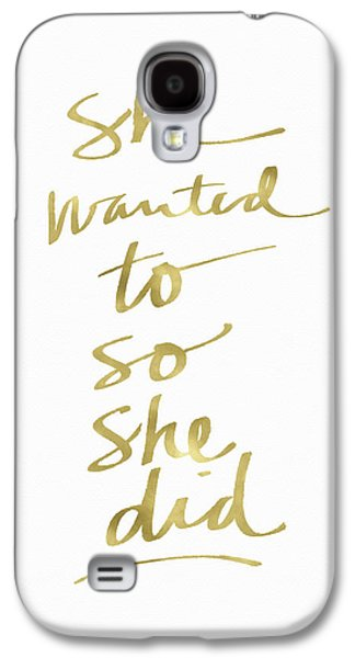 She Wanted To So She Did Gold- Art By Linda Woods Galaxy S4 Case