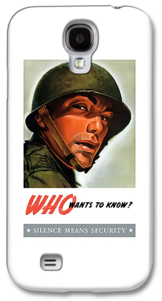 Who Wants To Know - Silence Means Security Galaxy S4 Case by War Is Hell Store