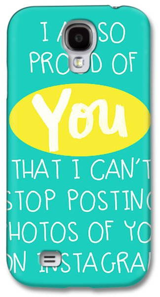 So Proud Of You- Blue Galaxy S4 Case by Linda Woods