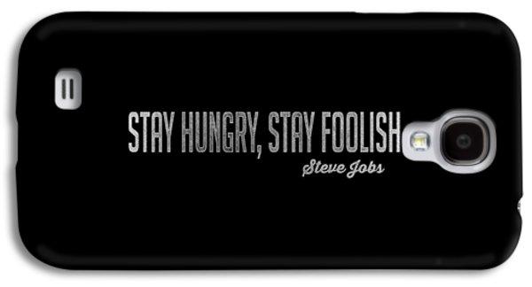 Stay Hungry Stay Foolish Steve Jobs Tee Galaxy S4 Case by Edward Fielding