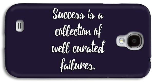 Success Is A Collection Of Well Curated Failures Galaxy S4 Case