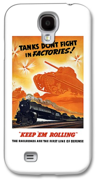 Train Galaxy S4 Case - Tanks Don't Fight In Factories by War Is Hell Store