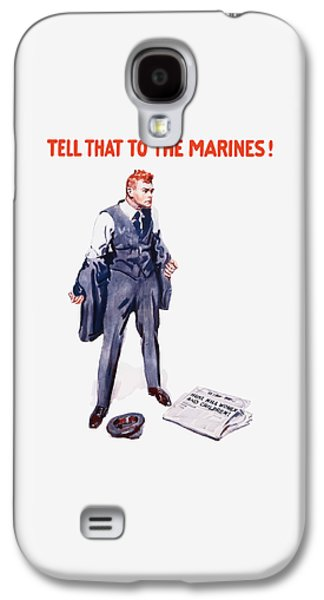 Tell That To The Marines  Galaxy S4 Case by War Is Hell Store