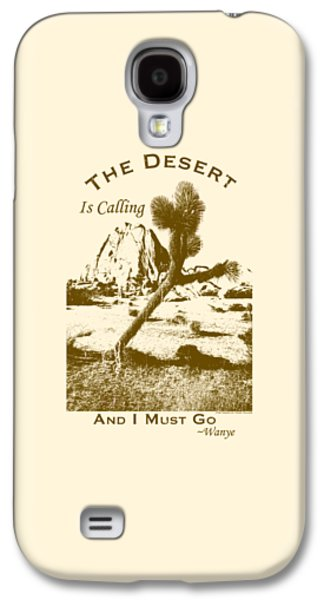 The Desert Is Calling And I Must Go - Brown Galaxy S4 Case by Peter Tellone