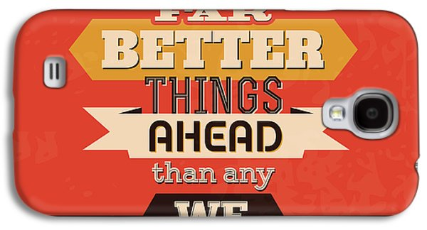 There Are Far Better Things Ahead Galaxy S4 Case