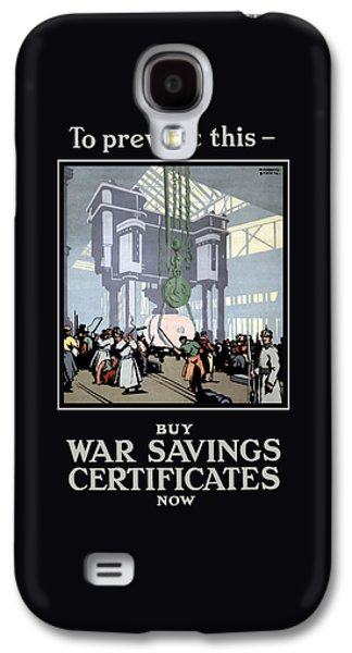 To Prevent This - Buy War Savings Certificates Galaxy S4 Case by War Is Hell Store