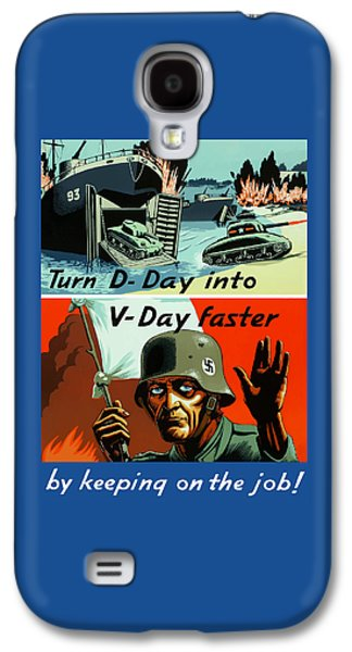 Turn D-day Into V-day Faster  Galaxy S4 Case by War Is Hell Store