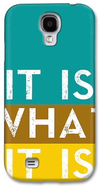 Typography Quote Poster - It Is What It Is Galaxy S4 Case by Celestial Images