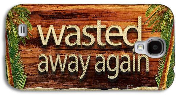 Wasted Away Again Jimmy Buffett Galaxy S4 Case by Edward Fielding