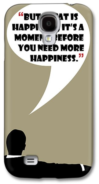 What Is Happiness - Mad Men Poster Don Draper Quote Galaxy S4 Case