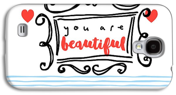 You Are Beautiful Galaxy S4 Case by Mindy Sommers