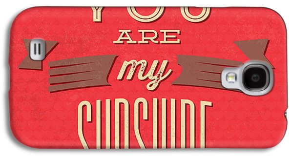 You Are My Sunshine Galaxy S4 Case