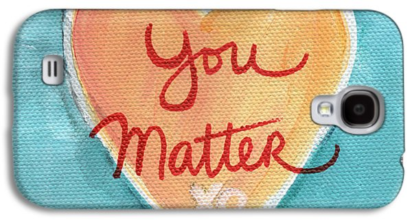 You Matter Love Galaxy S4 Case by Linda Woods