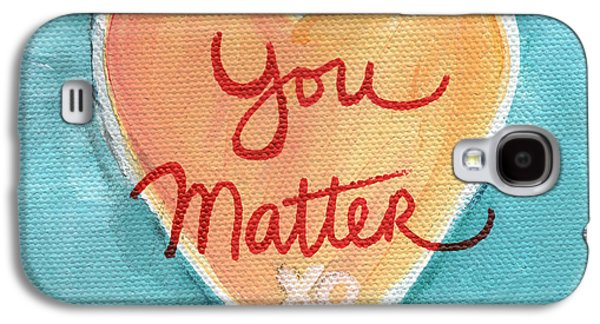 You Matter Love Galaxy S4 Case