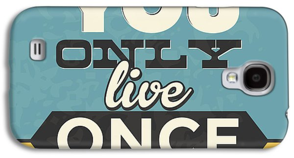 You Only Live Once Galaxy S4 Case