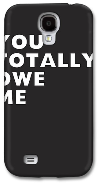 You Totally Owe Me- Art By Linda Woods Galaxy S4 Case by Linda Woods