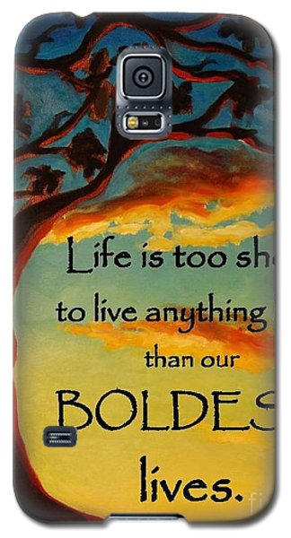 Live Your Boldest Life Galaxy S5 Case by Janet McDonald