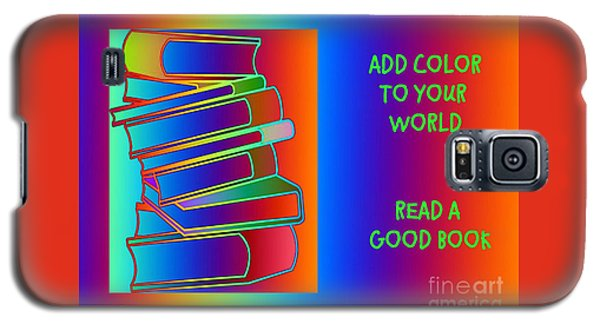 Add Color To Your World Read A Good Book Galaxy S5 Case by Annie Zeno