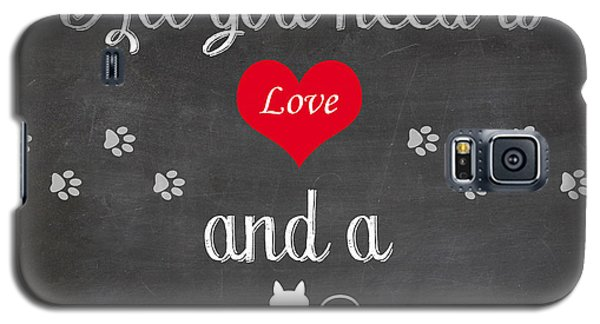 All You Need Is Love And A Cat - Quote Galaxy S5 Case