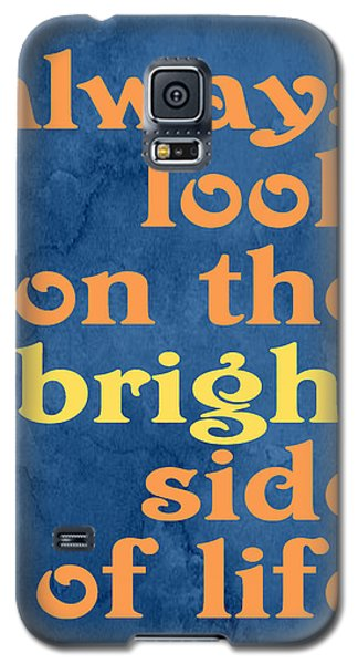 Always Look On The Bright Side Of Life Galaxy S5 Case