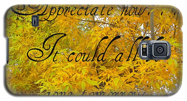 Galaxy S5 Case featuring the photograph Appreciate Now by Heidi Manly