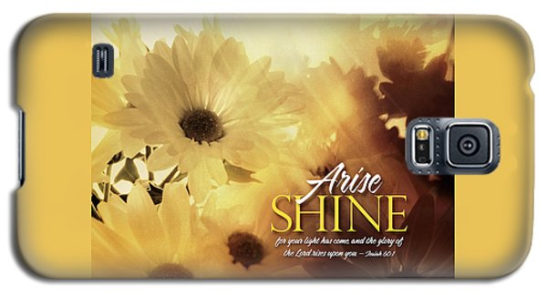 Galaxy S5 Case featuring the photograph Arise Shine by Shevon Johnson