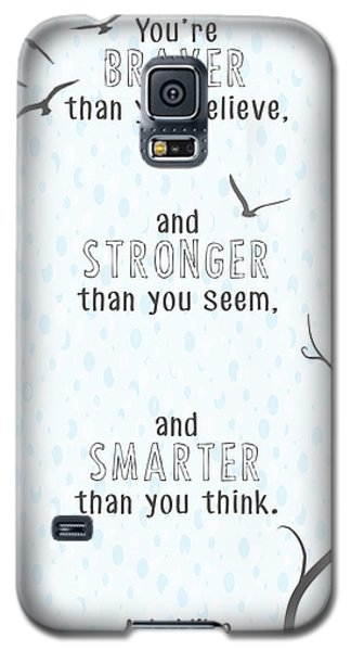 Braver Stronger Smarter Galaxy S5 Case by Heather Applegate