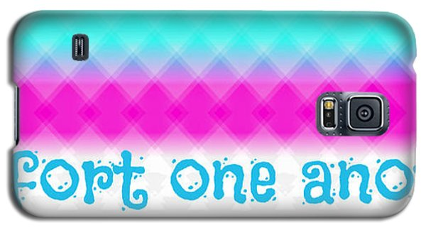 Comfort One Another Galaxy S5 Case