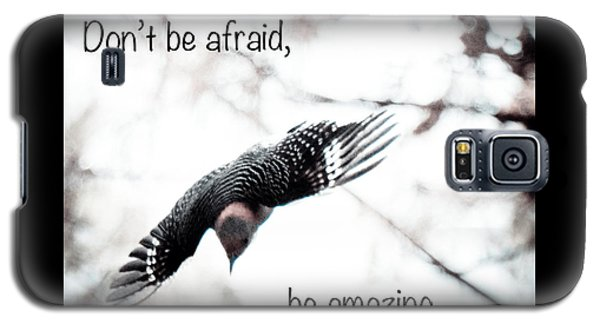 Galaxy S5 Case featuring the photograph Don't Be Afraid by Kerri Farley