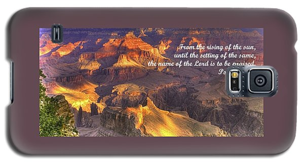 From The Rising Of The Sun...the Name Of The Lord Is To Be Praised - Psalm 113.3 - Grand Canyon Galaxy S5 Case by Michael Mazaika