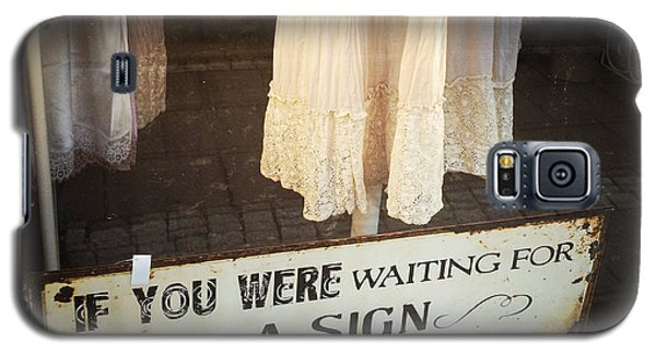 Funny Galaxy S5 Case - Funny Quote - If You Were Waiting For A Sign This Is It by Matthias Hauser