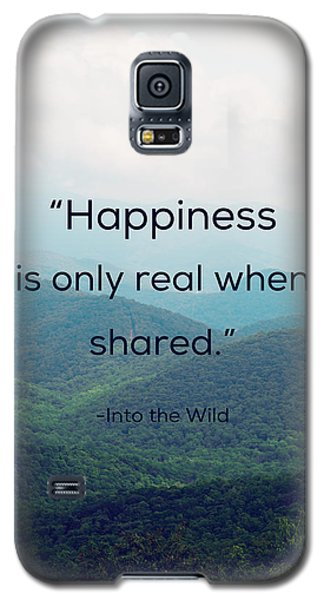 Galaxy S5 Case featuring the photograph Happiness Is Only Real When Shared. by Kim Fearheiley