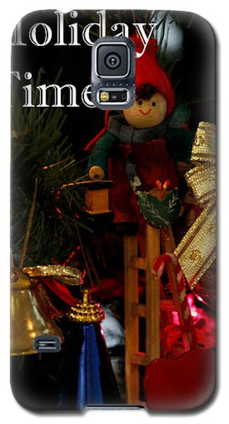 Galaxy S5 Case featuring the photograph Holiday Time by Ivete Basso Photography