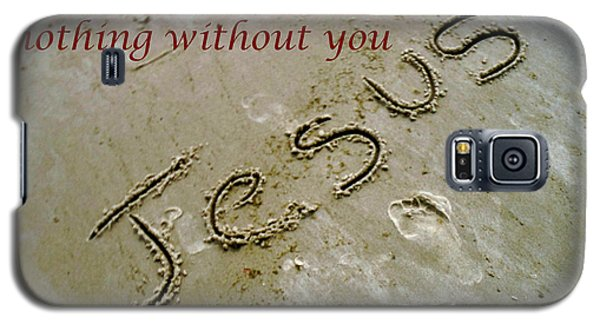 I Am Nothing Without You Galaxy S5 Case