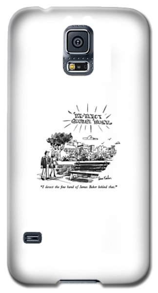 George Bush Galaxy S5 Case - I Detect The Fine Hand Of James Baker Behind That by Dana Fradon