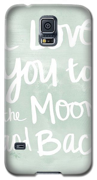 I Love You To The Moon And Back- Inspirational Quote Galaxy S5 Case by Linda Woods