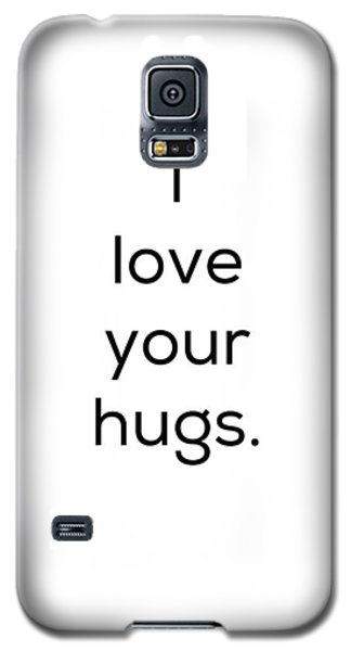 Galaxy S5 Case featuring the photograph I Love Your Hugs by Kim Fearheiley