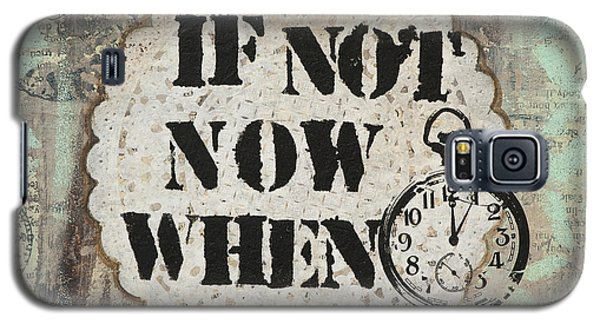 If Not Now When Inspirational Mixed Media Folk Art Galaxy S5 Case