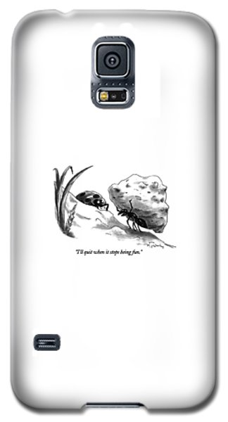 Ant Galaxy S5 Case - I'll Quit When It Stops Being Fun by Mike Twohy