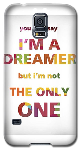I'm A Dreamer But I'm Not The Only One Galaxy S5 Case by Gina Dsgn
