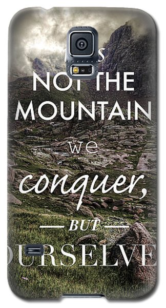 It Is Not The Mountain We Conquer But Ourselves Galaxy S5 Case