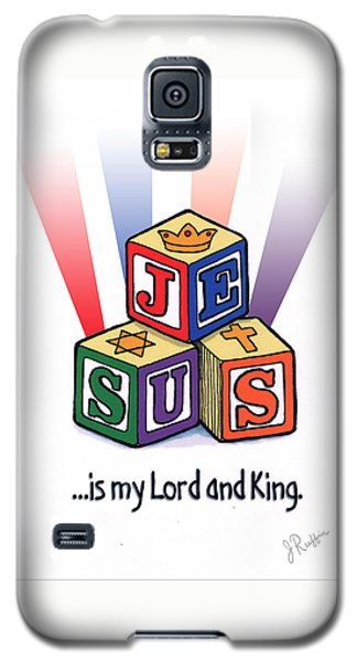 Jesus Is My Lord And King Galaxy S5 Case by Jerry Ruffin