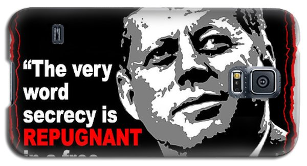 John F Kennedy Secrecy Is Repugnant Galaxy S5 Case