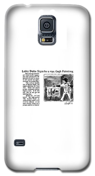 Sport Art Galaxy S5 Case - Lefty Duke Signs For A Van Gogh Painting by Sidney Harris
