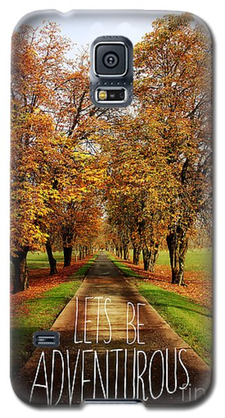 Lets Be Adventurous Galaxy S5 Case by Sylvia Cook