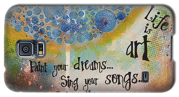 Galaxy S5 Case featuring the mixed media Life Is Art. Paint Your Dreams. Sing Your Songs. Enjoy The Dance. - Colorful Collage Painting by Stanka Vukelic