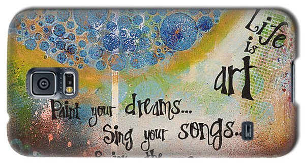 Life Is Art. Paint Your Dreams. Sing Your Songs. Enjoy The Dance. - Colorful Collage Painting Galaxy S5 Case