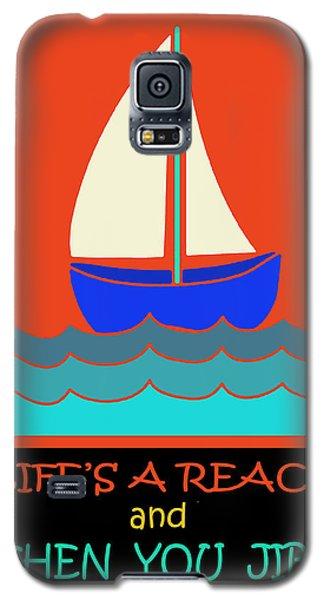 Galaxy S5 Case featuring the digital art Life's A Reach And Then You Jibe by Vagabond Folk Art - Virginia Vivier