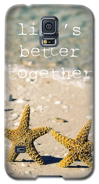 Life's Better Together Galaxy S5 Case by Edward Fielding