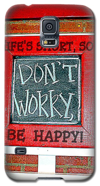 Life's Short So Don't Worry Be Happy Galaxy S5 Case by Kathy  White